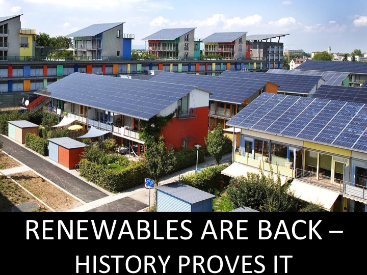 RENEWABLES ARE BACK – HISTORY PROVES IT