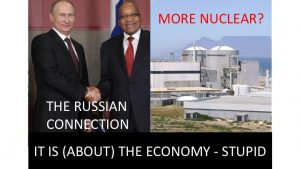 Read more about the article IS NUCLEAR A NEW REALITY?  TWO PRESDIENT'S (ZUMA & PUTIN'S) PIPE DREAM? IT IS (ABOUT) THE ECONOMY STUPID